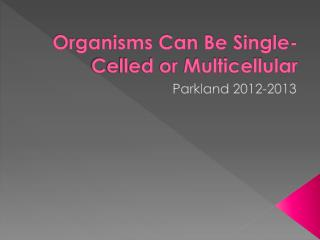 Organisms Can Be Single-Celled or Multicellular