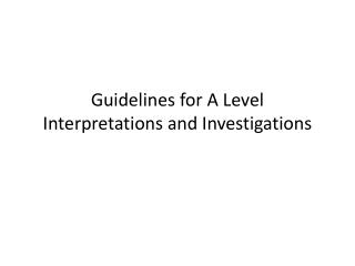 Guidelines for A Level Interpretations and Investigations