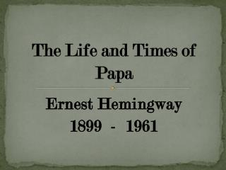 The Life and Times of Papa