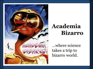 …where science takes a trip to  bizarro  world.