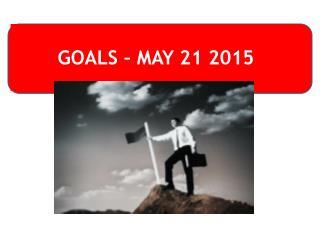 GOALS – MAY 21 2015