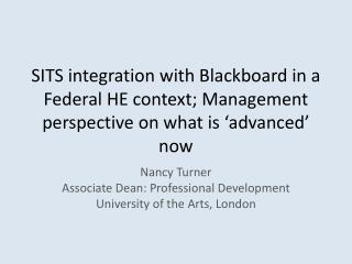 Nancy Turner Associate Dean: Professional Development University of the Arts, London