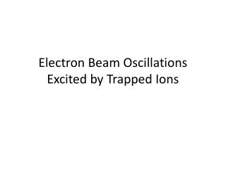 Electron Beam Oscillations          Excited by Trapped Ions