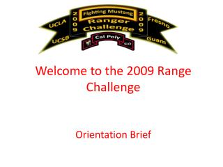 Welcome to the 2009 Range             Challenge  Orientation Brief