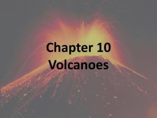 Chapter 10 Volcanoes