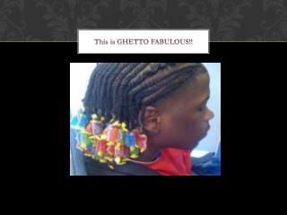 This is GHETTO FABULOUS!!