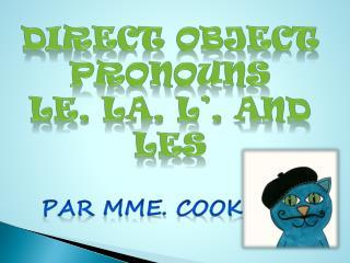 Direct Object Pronouns  le, la, l', and les