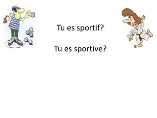 Tu es sportif ? Tu es  sportive?