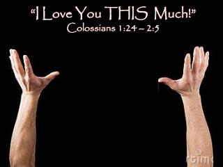 """I Love You THIS  Much!"" Colossians 1:24 – 2:5"