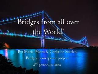 Bridges from all over  the World!