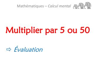 Multiplier par 5 ou 50