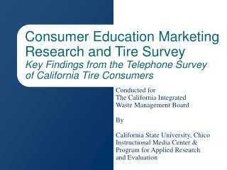 Consumer Education Marketing Research and Tire Survey Key Findings from the Telephone Survey of California Tire Consumer