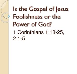 Is the Gospel of Jesus Foolishness or the Power of God?