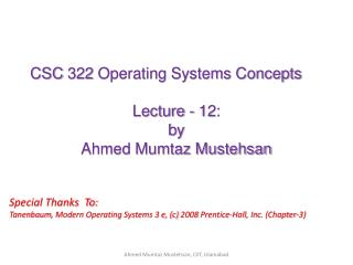 CSC 322 Operating Systems Concepts Lecture  - 12: b y   Ahmed Mumtaz Mustehsan
