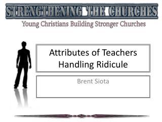 Attributes of Teachers Handling Ridicule