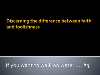 If you want to walk on water …. #3