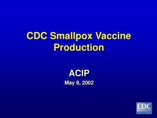 CDC Smallpox Vaccine Production