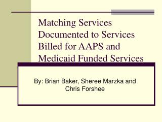 Matching Services Documented to Services Billed for AAPS and Medicaid Funded Services