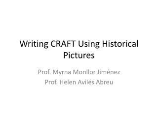 Writing CRAFT  U sing  H istorical  P ictures