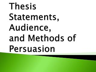 Thesis Statements, Audience, and Methods of Persuasion