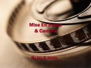 Mise  En Scene  & Camera