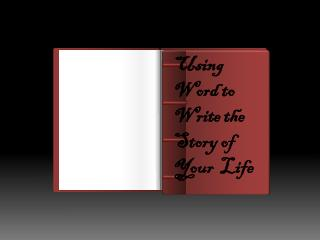Using Word to Write the Story of Your  Life