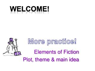 Elements of Fiction Plot, theme & main idea