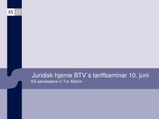 Juridisk hjørne  BTV`s  tariffseminar 10. juni