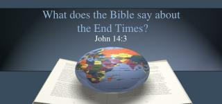 What does the Bible say about  the End Times?