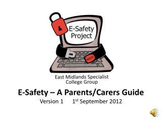 E- Safet y – A Parents/Carers Guide Version 11 st  September 2012