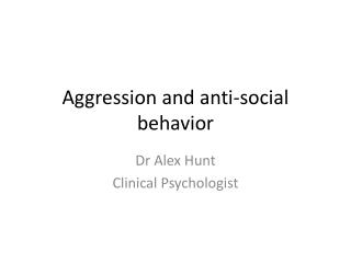 Aggression and anti-social behavior