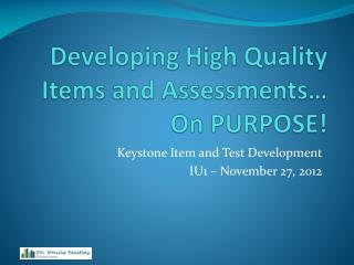 Developing High Quality Items and Assessments… On PURPOSE!