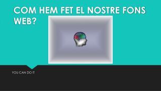 COM HEM FET EL NOSTRE FONS WEB?