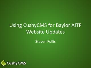 Using  CushyCMS  for Baylor AITP Website Updates