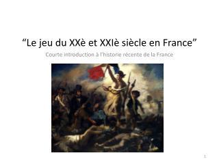"""""""Le  jeu  du  XXè  et  XXIè siècle  en France"""""""