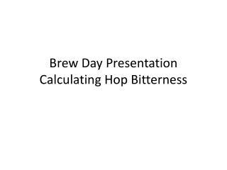 Brew Day Presentation Calculating Hop Bitterness