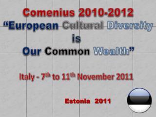 """Comenius  2010-2012  """"European Cultural Diversity  is Our Common Wealth """""""