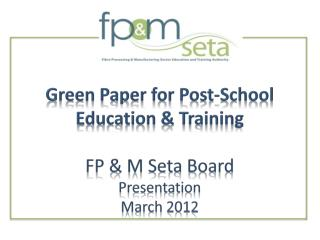 Green Paper for Post-School Education & Training FP & M Seta Board  Presentation March 2012