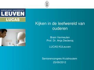Kijken in de leefwereld van ouderen Bram Vermeulen Prof. Dr. Anja Declercq LUCAS  KULeuven