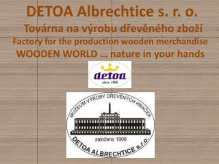 DETOA Albrechtice s. r. o.   Továrna na výrobu dřevěného zboží