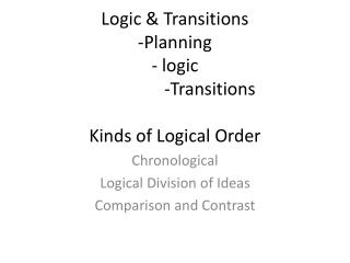 Logic & Transitions -Planning - logic 		-Transitions Kinds of Logical Order