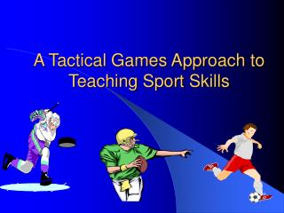 A Tactical Games Approach to Teaching Sport Skills