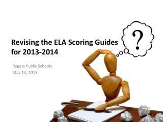 Revising the ELA Scoring Guides  for  2013-2014