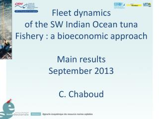 Fleet dynamics of the SW Indian Ocean tuna Fishery : a  bioeconomic  approach Main results