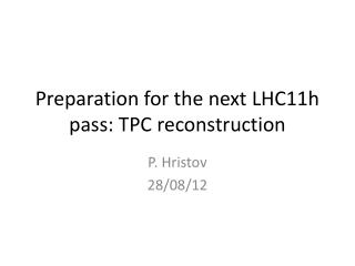 Preparation for the next LHC11h pass: TPC reconstruction