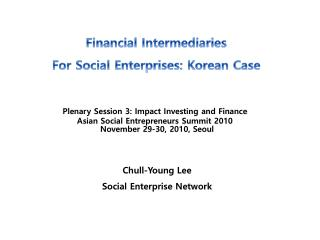 November 29-30,  2010, Seoul Chull -Young Lee Social Enterprise Network