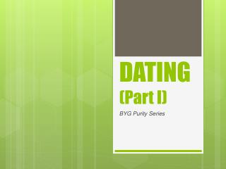 DATING  (Part I)