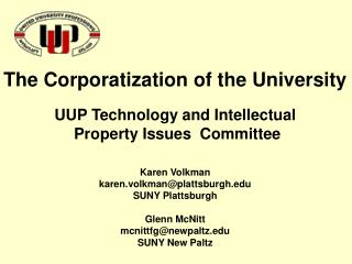 The Corporatization of the University UUP Technology and Intellectual  Property Issues  Committee Karen Volkman karen.vo
