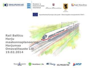 Rail Balticu Harju maakonnaplaneering. Harjumaa Omavalitsuste Liit 19.02.2014