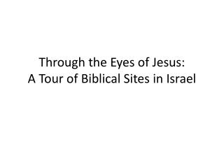 Through the Eyes of Jesus: A Tour of Biblical Sites in Israel